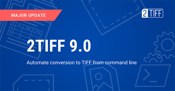 2TIFF 9.0: Convert documents to TIFF via command line interface or script