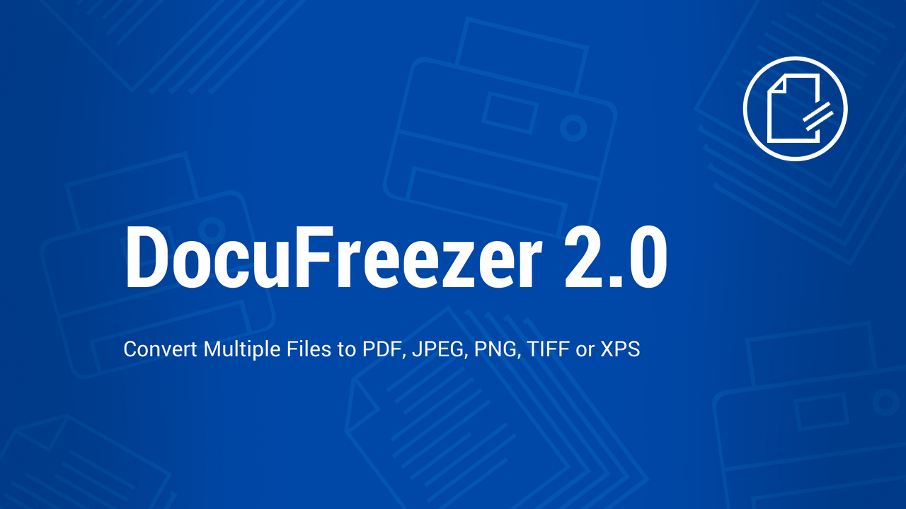 Convert Multiple Files, Split & Merge PDF and TIFF with All-new DocuFreezer 2.0