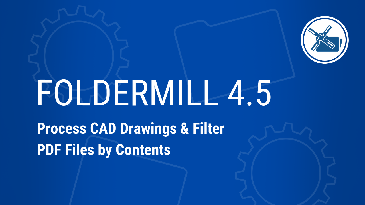 FolderMill 4.5: Filter Files by Text & Auto Print or Convert CAD files