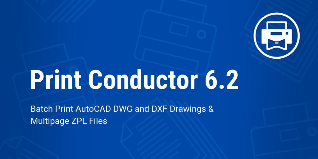 Print Conductor 6.2: Print CAD, PowerPoint, Visio and ZPL Files Easier