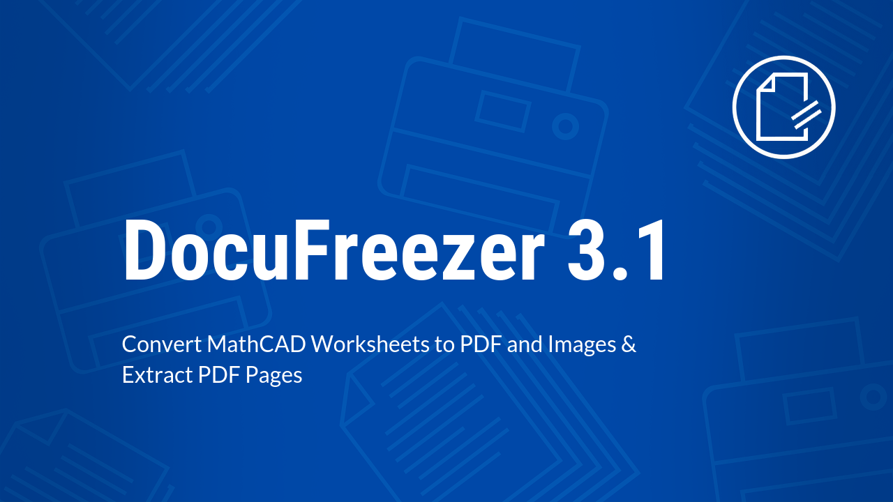 Convert MathCAD files to PDF, JPEG, PNG, TIF & Extract Pages from PDF