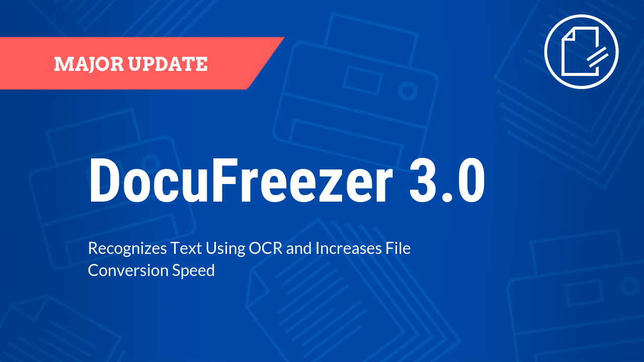 DocuFreezer 3.0 Recognizes Text Using OCR and Has Increased File Conversion Speed