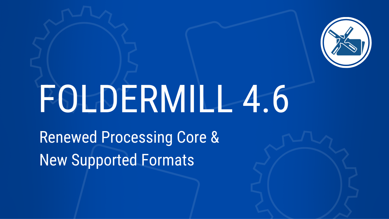 FolderMill 4.6: New Processing Core + 10 More New Features