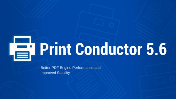 Print Conductor 5.6 with better PDF engine performance and improved stability