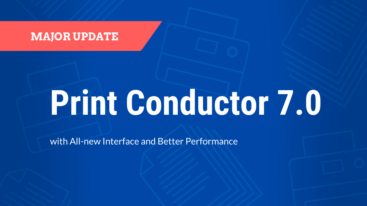 Print Conductor 7.0: All-new Interface and Better Performance